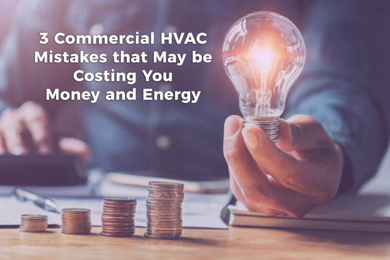 Commercial HVAC Mistakes that May Be Costing You Money and Energy